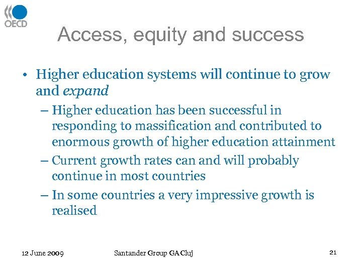 Access, equity and success • Higher education systems will continue to grow and expand