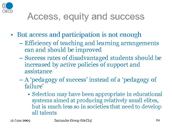 Access, equity and success • But access and participation is not enough – Efficiency
