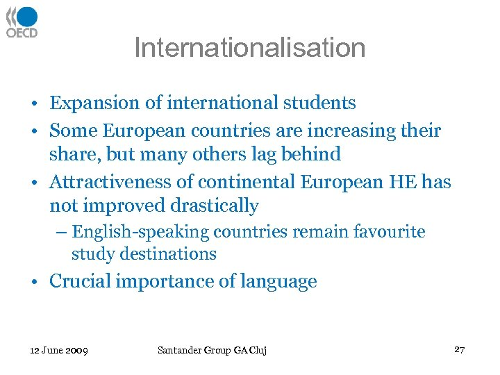 Internationalisation • Expansion of international students • Some European countries are increasing their share,