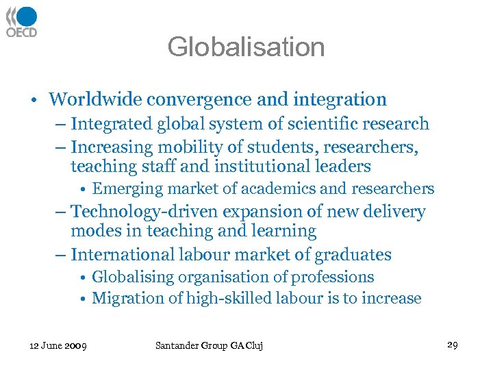 Globalisation • Worldwide convergence and integration – Integrated global system of scientific research –