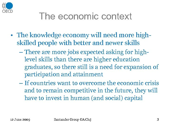 The economic context • The knowledge economy will need more highskilled people with better
