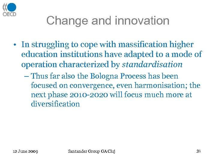 Change and innovation • In struggling to cope with massification higher education institutions have