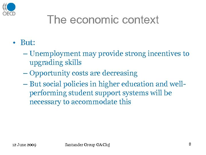 The economic context • But: – Unemployment may provide strong incentives to upgrading skills