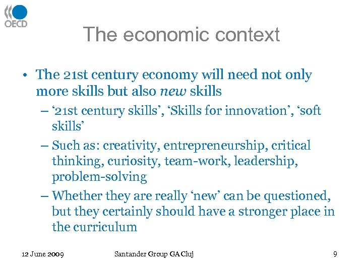 The economic context • The 21 st century economy will need not only more
