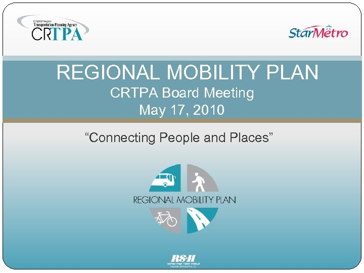 """REGIONAL MOBILITY PLAN CRTPA Board Meeting May 17, 2010 """"Connecting People and Places"""""""