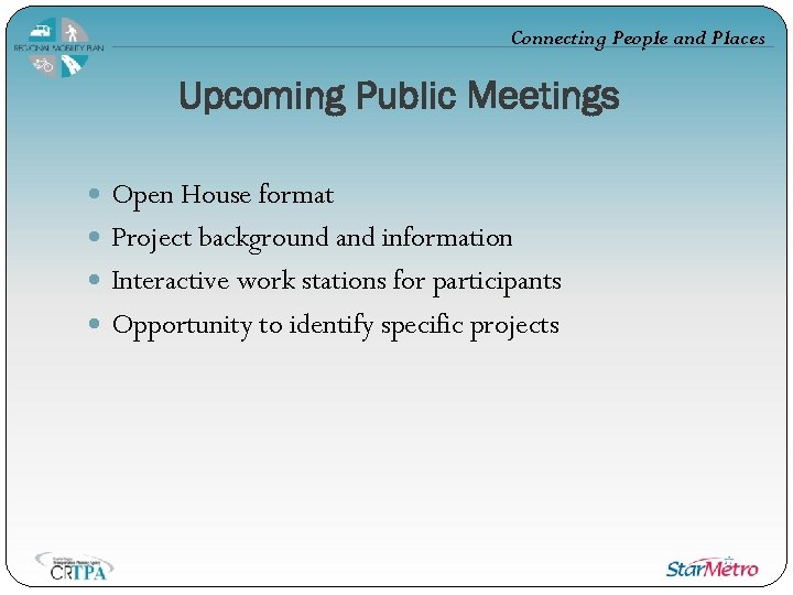 Connecting People and Places Upcoming Public Meetings Open House format Project background and information