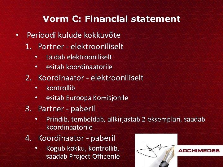 Vorm C: Financial statement • Perioodi kulude kokkuvõte 1. Partner - elektrooniliselt • •