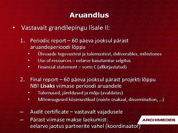 Aruandlus • Vastavalt grandilepingu lisale II: 1. Periodic report – 60 päeva jooksul pärast