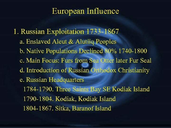 European Influence 1. Russian Exploitation 1733 -1867 a. Enslaved Aleut & Alutiiq Peoples b.