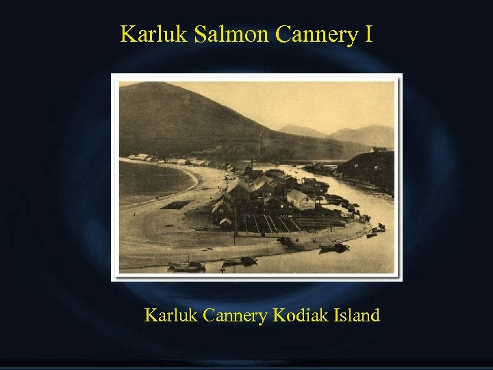 Karluk Salmon Cannery I Karluk Cannery Kodiak Island