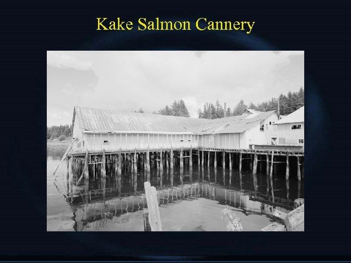 Kake Salmon Cannery