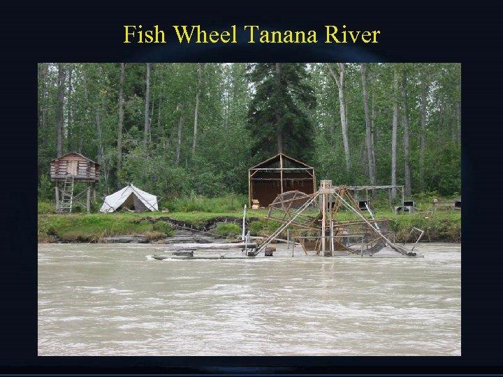 Fish Wheel Tanana River