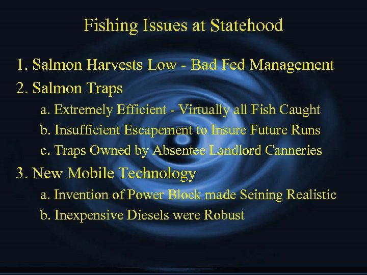 Fishing Issues at Statehood 1. Salmon Harvests Low - Bad Fed Management 2. Salmon