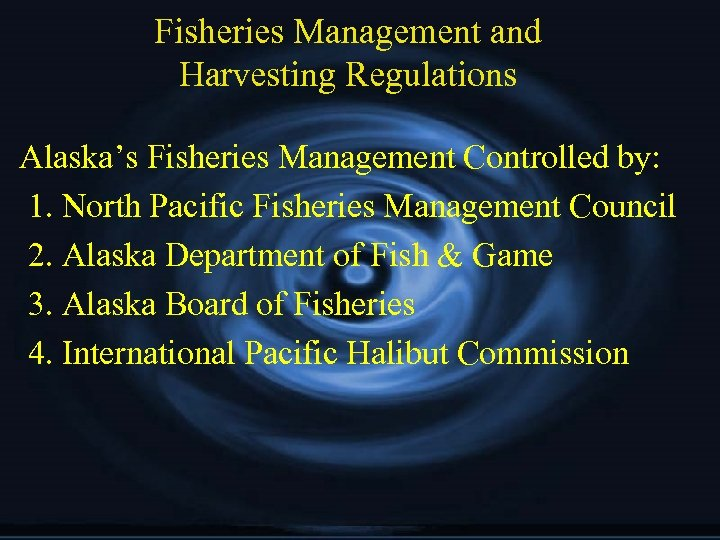 Fisheries Management and Harvesting Regulations Alaska's Fisheries Management Controlled by: 1. North Pacific Fisheries