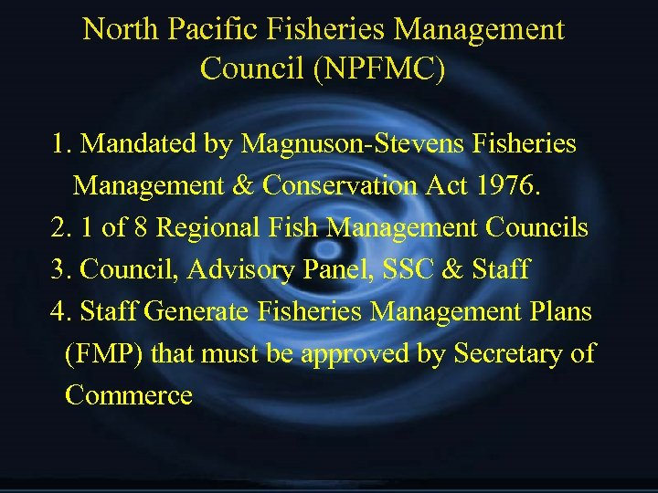 North Pacific Fisheries Management Council (NPFMC) 1. Mandated by Magnuson-Stevens Fisheries Management & Conservation