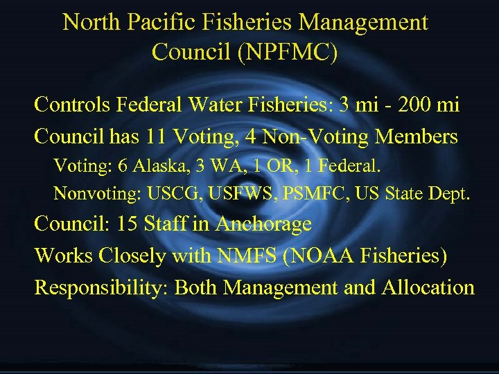 North Pacific Fisheries Management Council (NPFMC) Controls Federal Water Fisheries: 3 mi - 200