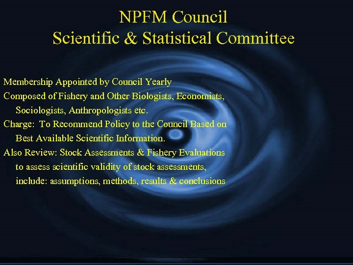 NPFM Council Scientific & Statistical Committee Membership Appointed by Council Yearly Composed of Fishery
