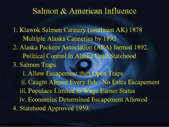 Salmon & American Influence 1. Klawok Salmon Cannery (southeast AK) 1878 Multiple Alaska Canneries