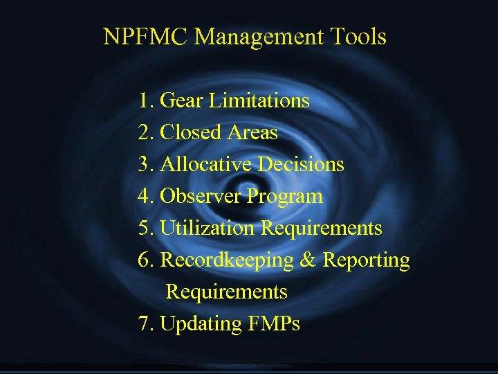 NPFMC Management Tools 1. Gear Limitations 2. Closed Areas 3. Allocative Decisions 4. Observer