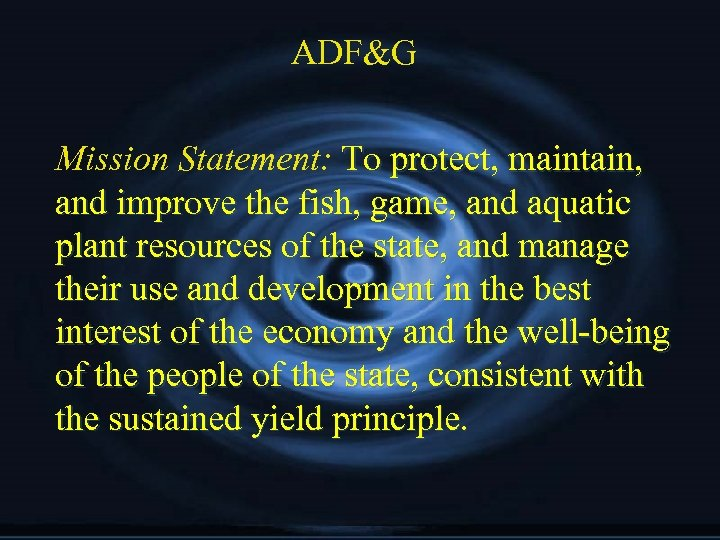 ADF&G Mission Statement: To protect, maintain, and improve the fish, game, and aquatic plant