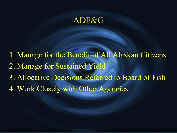 ADF&G 1. Manage for the Benefit of All Alaskan Citizens 2. Manage for Sustained