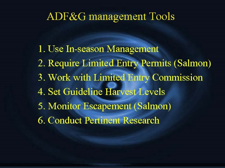 ADF&G management Tools 1. Use In-season Management 2. Require Limited Entry Permits (Salmon) 3.