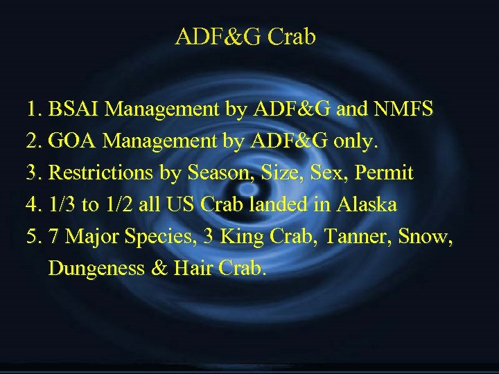 ADF&G Crab 1. BSAI Management by ADF&G and NMFS 2. GOA Management by ADF&G