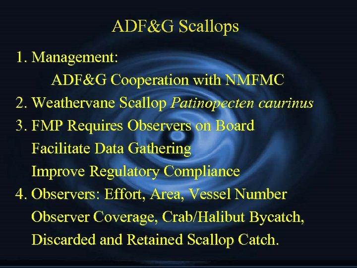 ADF&G Scallops 1. Management: ADF&G Cooperation with NMFMC 2. Weathervane Scallop Patinopecten caurinus 3.