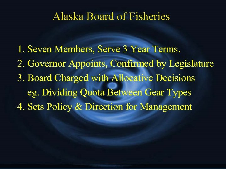 Alaska Board of Fisheries 1. Seven Members, Serve 3 Year Terms. 2. Governor Appoints,
