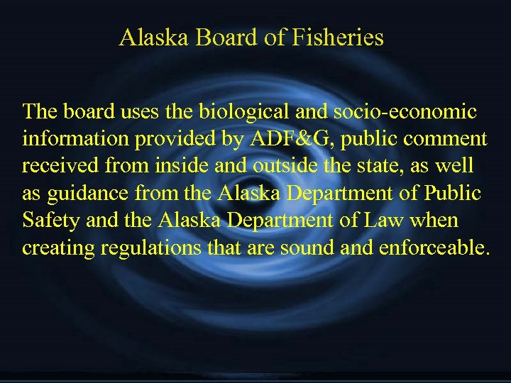 Alaska Board of Fisheries The board uses the biological and socio-economic information provided by