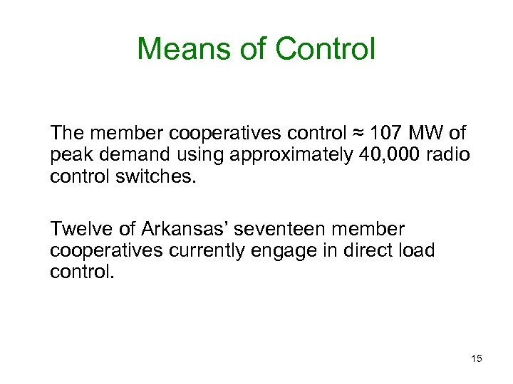 Means of Control The member cooperatives control ≈ 107 MW of peak demand using