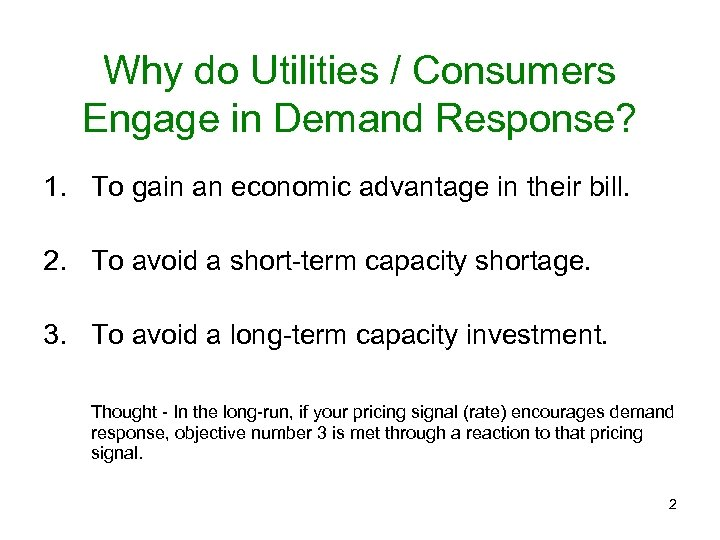 Why do Utilities / Consumers Engage in Demand Response? 1. To gain an economic