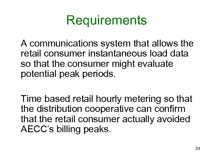 Requirements A communications system that allows the retail consumer instantaneous load data so that