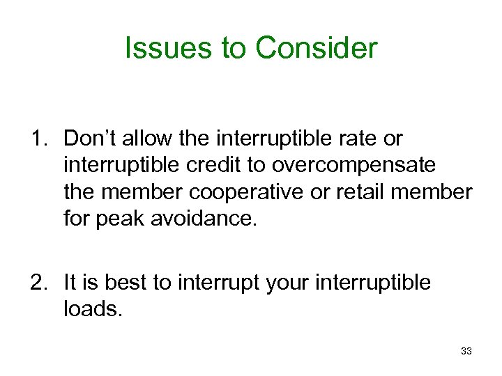Issues to Consider 1. Don't allow the interruptible rate or interruptible credit to overcompensate