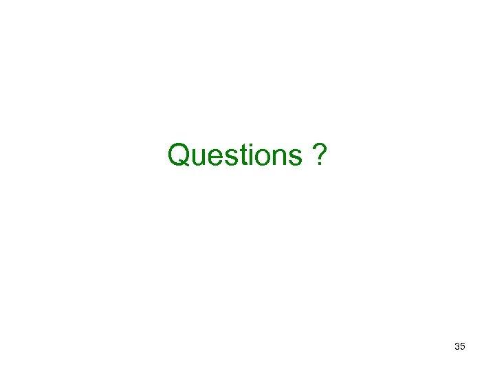 Questions ? 35