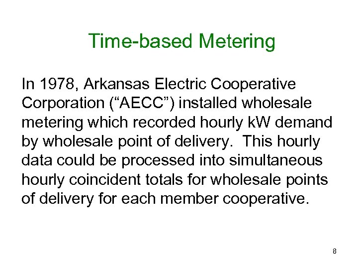 """Time-based Metering In 1978, Arkansas Electric Cooperative Corporation (""""AECC"""") installed wholesale metering which recorded"""