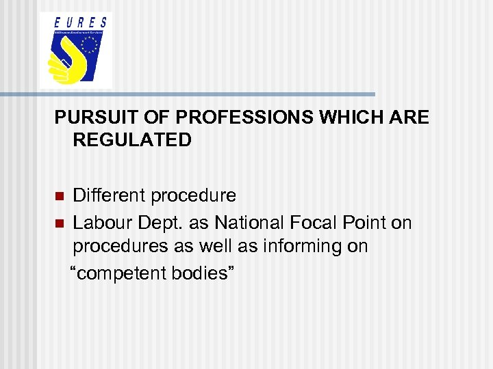 PURSUIT OF PROFESSIONS WHICH ARE REGULATED Different procedure n Labour Dept. as National Focal