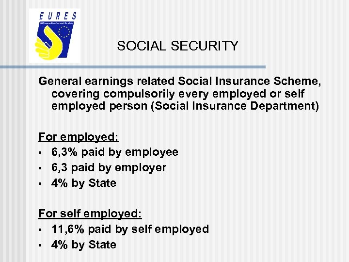 SOCIAL SECURITY General earnings related Social Insurance Scheme, covering compulsorily every employed or self