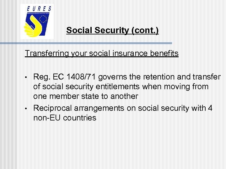 Social Security (cont. ) Transferring your social insurance benefits • • Reg. EC 1408/71