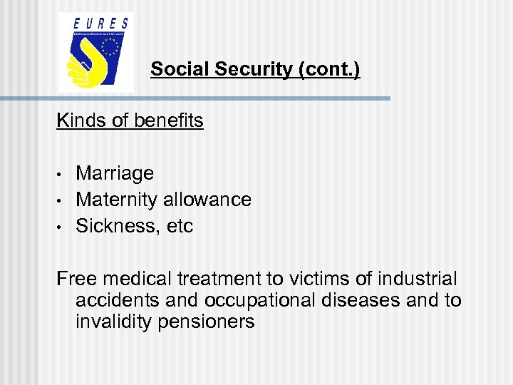 Social Security (cont. ) Kinds of benefits • • • Marriage Maternity allowance Sickness,