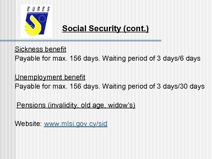 Social Security (cont. ) Sickness benefit Payable for max. 156 days. Waiting period of