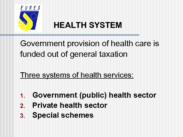HEALTH SYSTEM Government provision of health care is funded out of general taxation Three