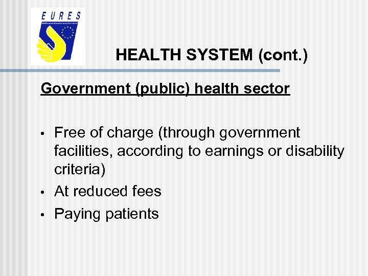 HEALTH SYSTEM (cont. ) Government (public) health sector • • • Free of