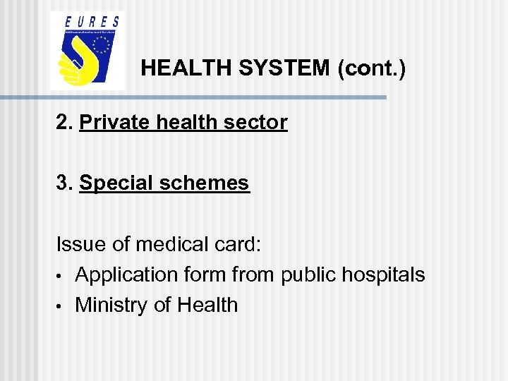 HEALTH SYSTEM (cont. ) 2. Private health sector 3. Special schemes Issue of medical
