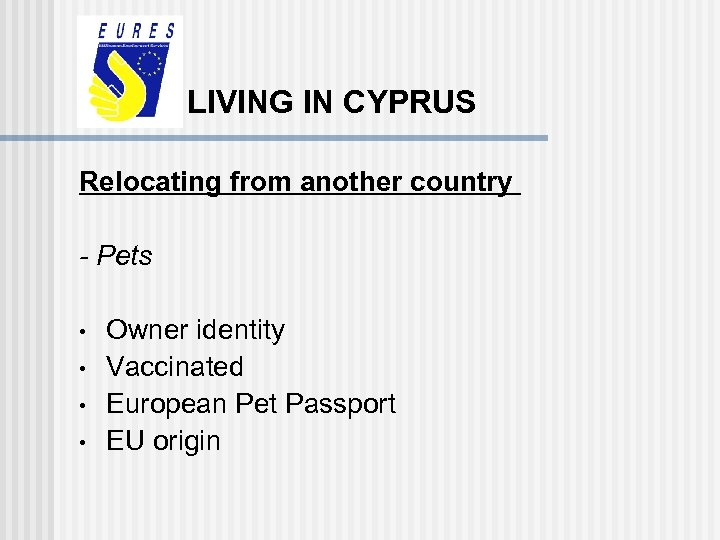 LIVING IN CYPRUS Relocating from another country - Pets • • Owner identity Vaccinated