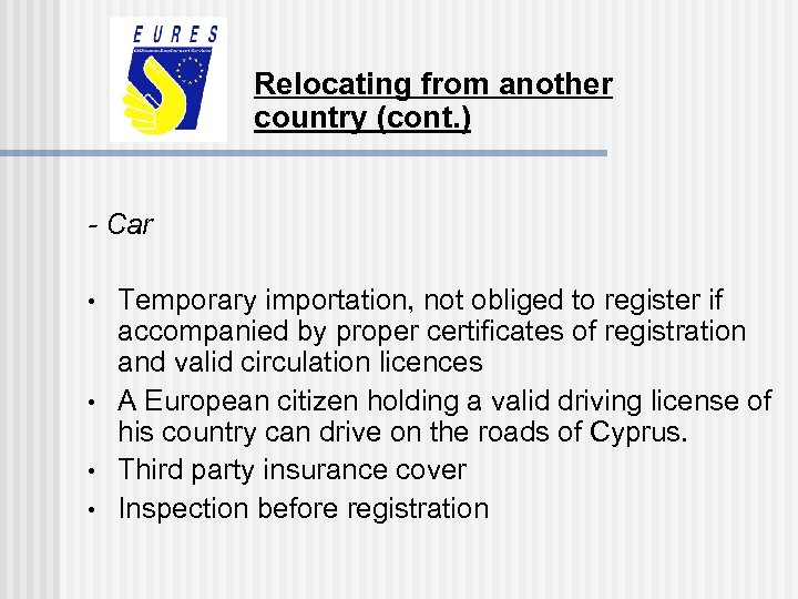 Relocating from another country (cont. ) - Car • • Temporary importation, not obliged