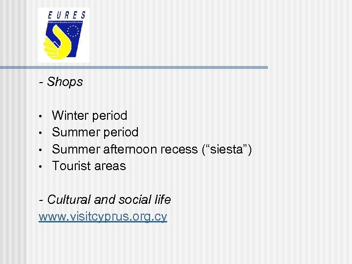 """- Shops • • Winter period Summer afternoon recess (""""siesta"""") Tourist areas - Cultural"""