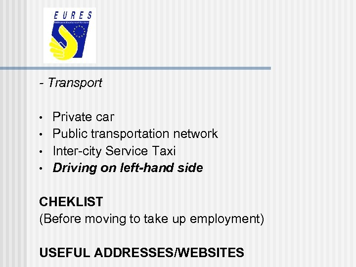 - Transport • • Private car Public transportation network Inter-city Service Taxi Driving on