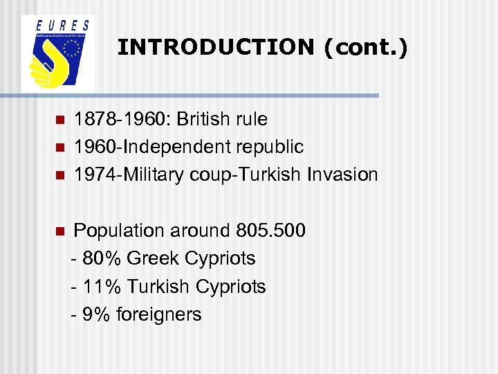 INTRODUCTION (cont. ) n n n 1878 -1960: British rule 1960 -Independent republic 1974