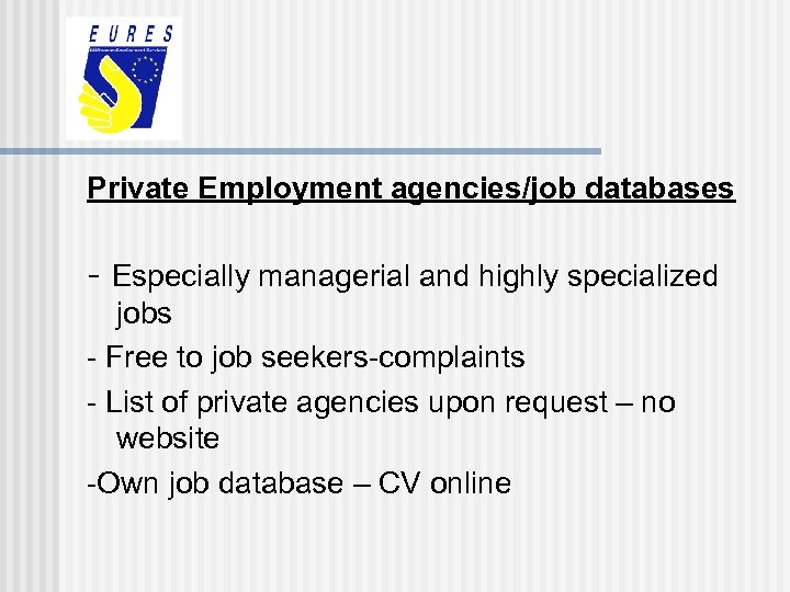 Private Employment agencies/job databases - Especially managerial and highly specialized jobs - Free to